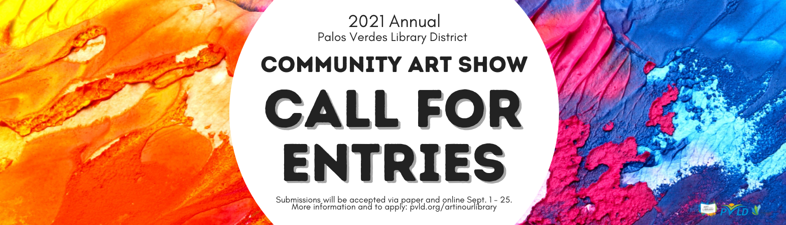 Text on colorful painted background. Text reads: 2021 Annual Palos Verdes Library District Community Art Show Call for Entries, September 1 - 25.