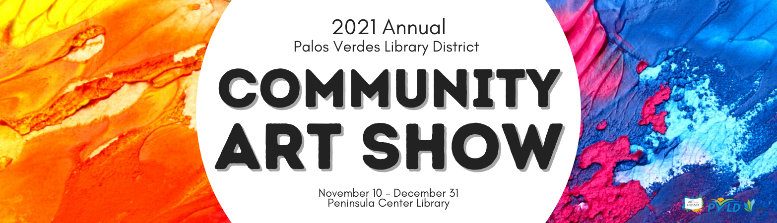 Text on colorful painted background. Text reads: 2021 Annual Palos Verdes Library District Community Art Show, November 10 - December 31, Peninsula Center Library