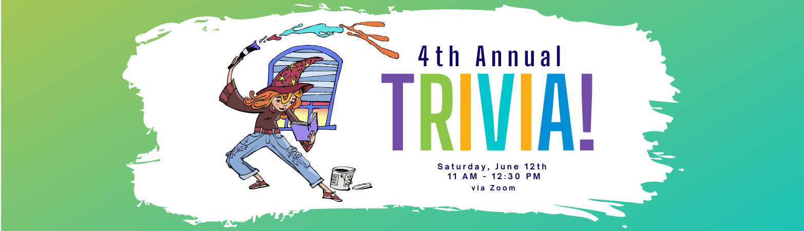 4th Annual Trivia, Saturday, June 12th, 11 AM - 12:30 PM via Zoom. Blue/green background with girl in witch hat reading book and paint coming out of her wand
