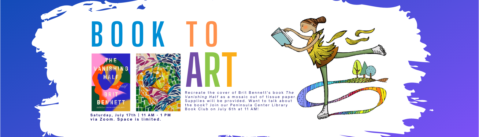 Book to Art, Saturday, July 17th, 11am - 1pm, via Zoom. Space is limited. Cover of book Vanishing Half and mosaic version. Image of Girl ice skating and reading