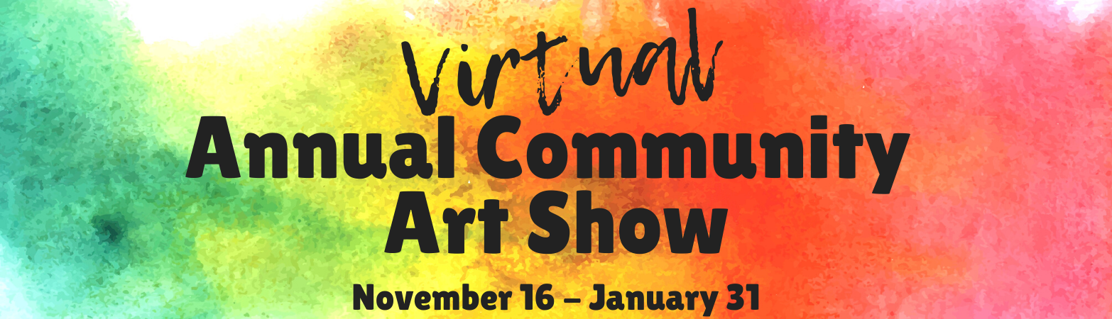 2020 Virtual Annual Community Art Show, Call for Entries, October 1-30