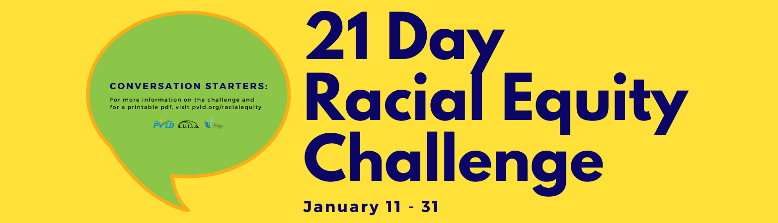 Text: Conversation Starters: 21 Day Racial Equity Challenge, Jan. 11-31. For more information on the challenge and  for a printable pdf, visit pvld.org/racialequity. PVLD, BUILD, and Friends of the LIbrary logos added.