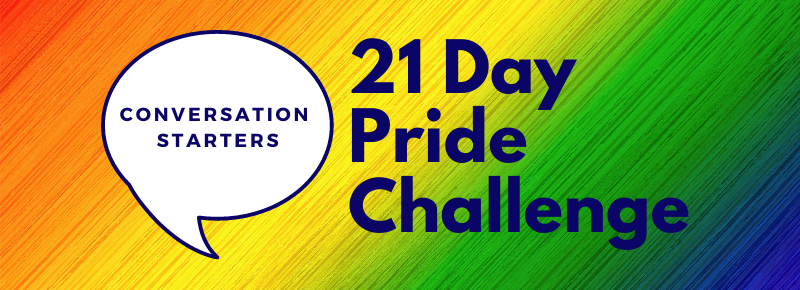 """Rainbow background with text """"21 Day Pride Challenge"""" and green conversation bubble with text """"Conversation Starter"""""""