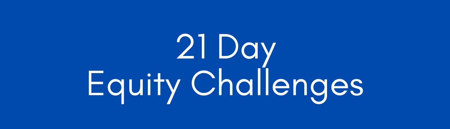 """Blue background. White Text. """"21 Day Equity Challenges"""""""