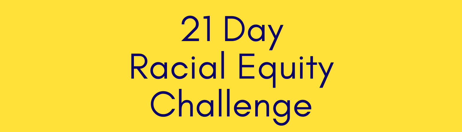 21 Day Racial Equity Challenge in dark blue against yellow background